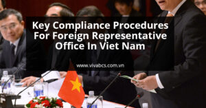Key compliance procedures for foreign representative office in Vietnam
