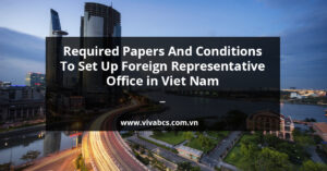 Setting up representative office in Vietnam - Conditions and required papers