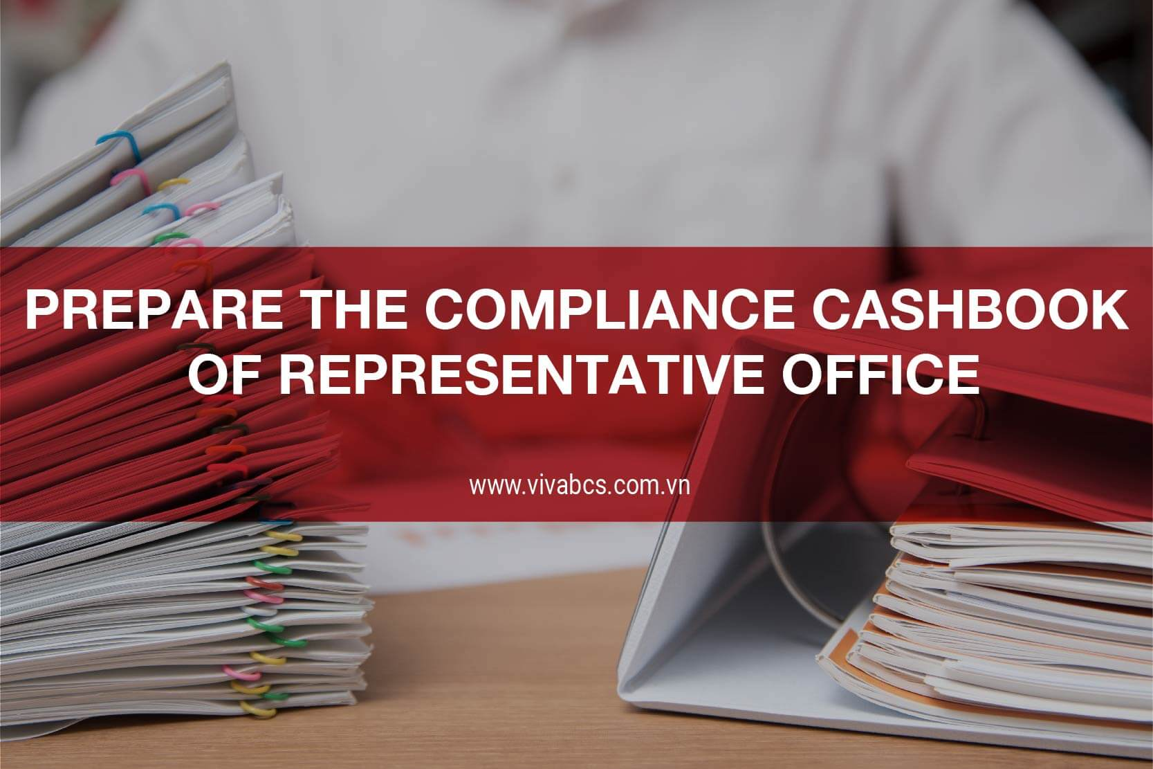 Prepare The Compliance Cashbook Of Representative Office in Vietnam