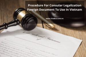 Procedure For Consular Legalization Foreign Document To Use In Vietnam