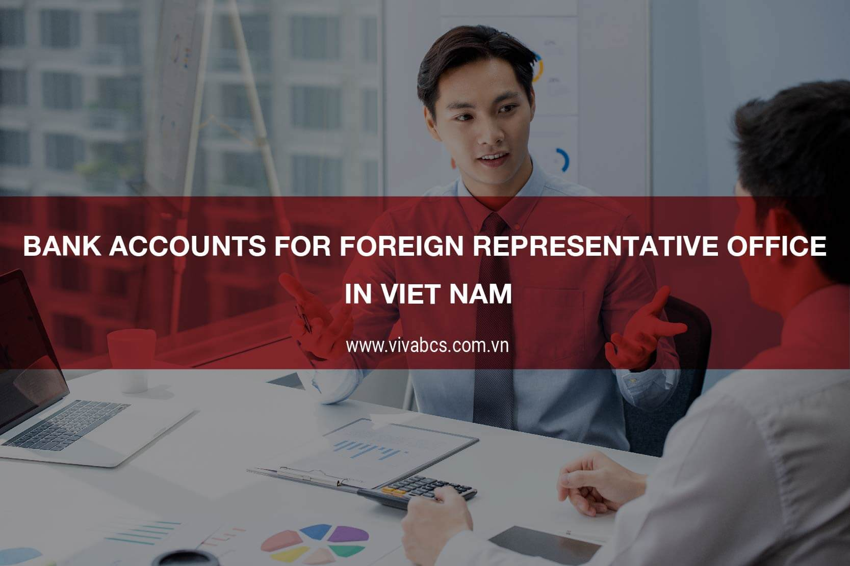 Bank Accounts For Representative Office in Vietnam