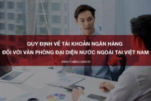 Tài khoản ngân hàng đối với văn phòng đại diện nước ngoài tại Việt Nam