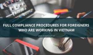 Compliance Procedures For Foreigners Employees Who Are Working In Vietnam
