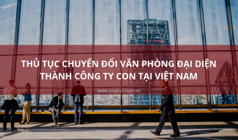 thu tuc chuyen doi van phong dai dien nuoc ngoai thanh cong ty con tai viet nam