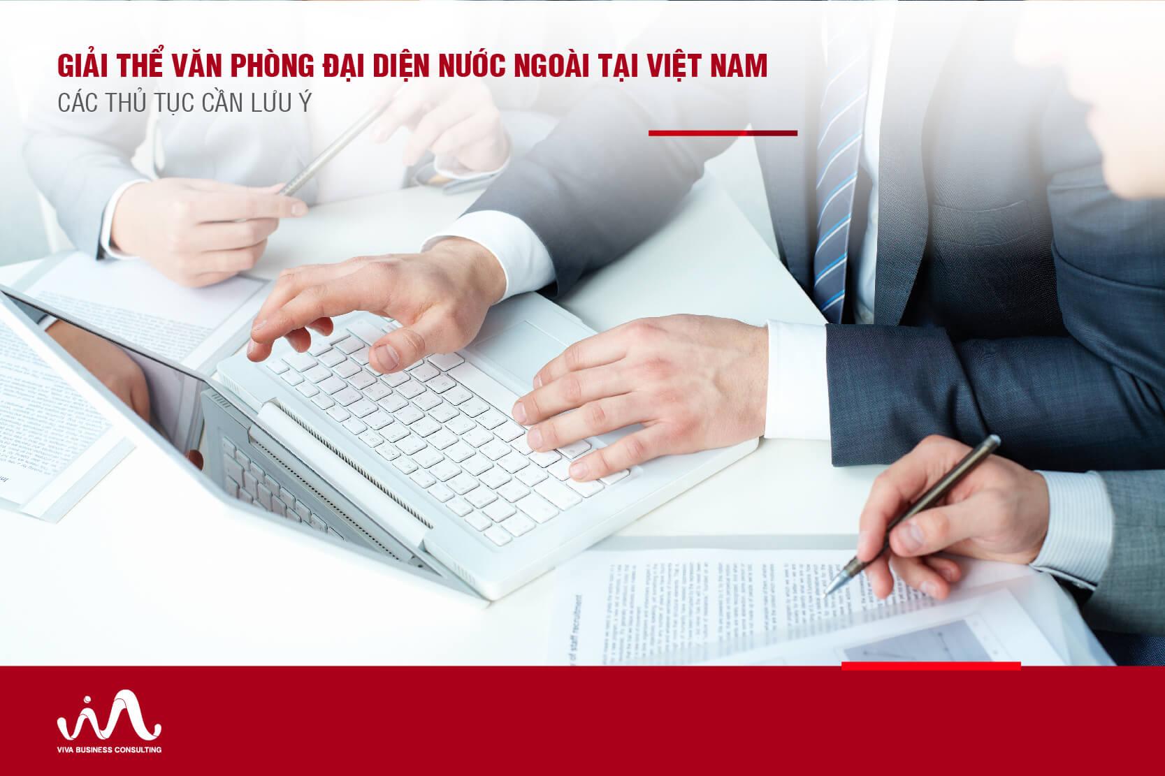 Giải Thể Văn Phòng Đại Diện Nước Ngoài Tại Việt Nam - Các Thủ Tục Cần Lưu Ý