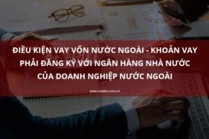 Điều kiện vay vốn nước ngoài - Khoản vay phải đăng ký với ngân hàng nhà nước
